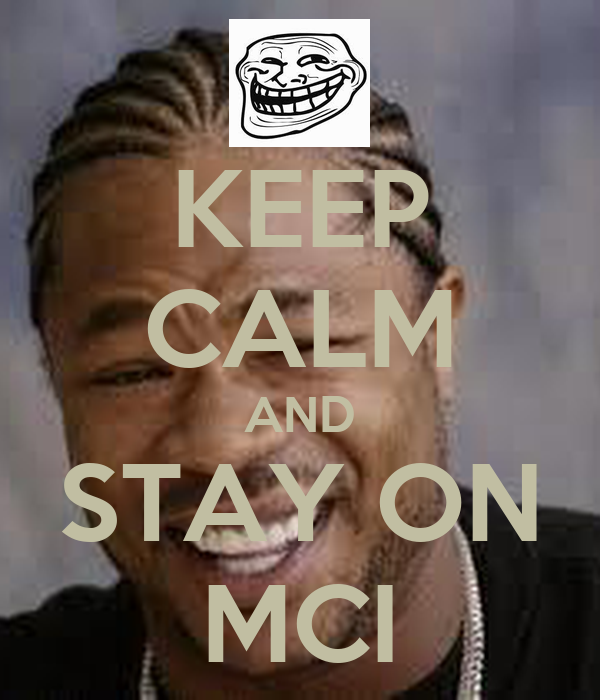 KEEP CALM AND STAY ON MCI
