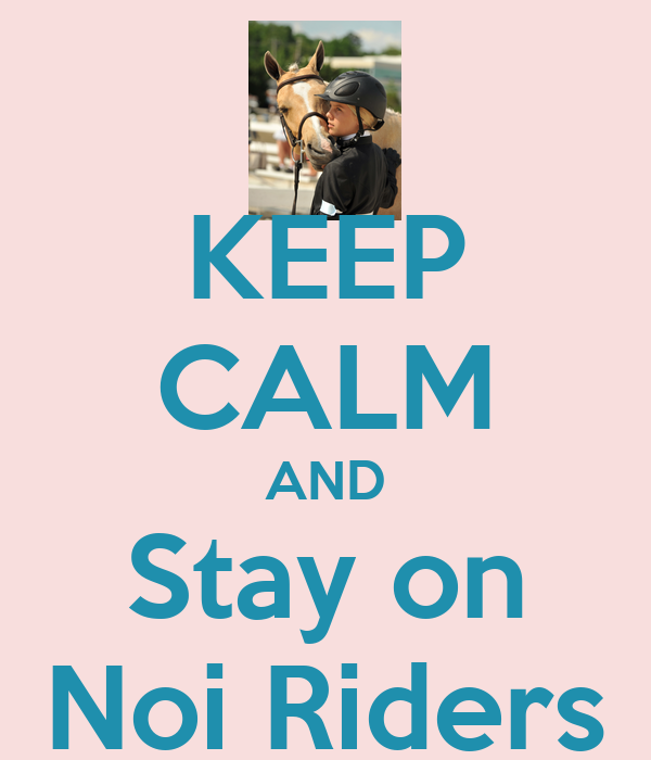 KEEP CALM AND Stay on Noi Riders