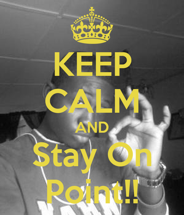 KEEP CALM AND Stay On Point!!