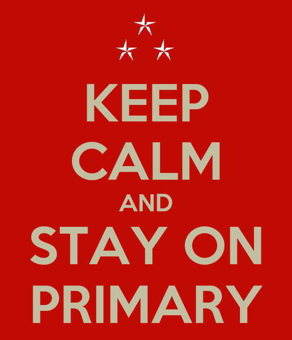 KEEP CALM AND STAY ON PRIMARY