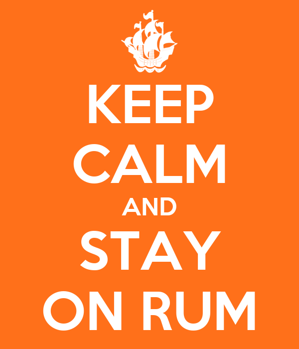 KEEP CALM AND STAY ON RUM