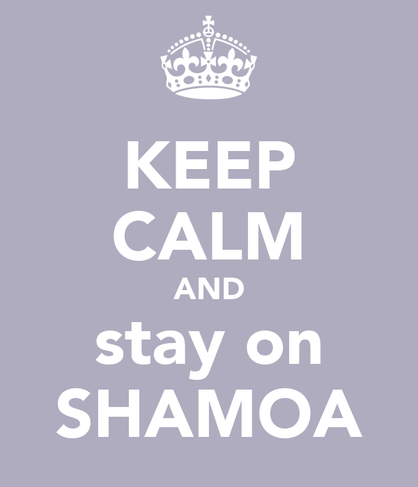 KEEP CALM AND stay on SHAMOA