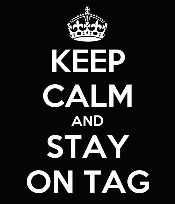 KEEP CALM AND STAY ON TAG