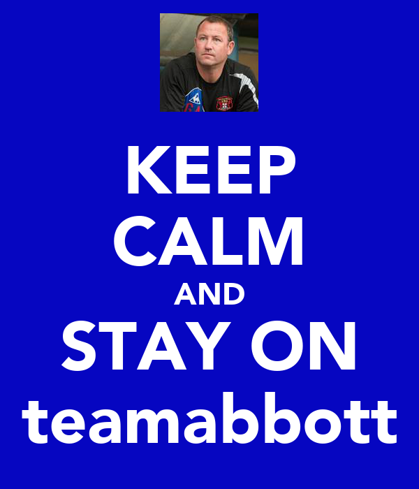 KEEP CALM AND STAY ON teamabbott