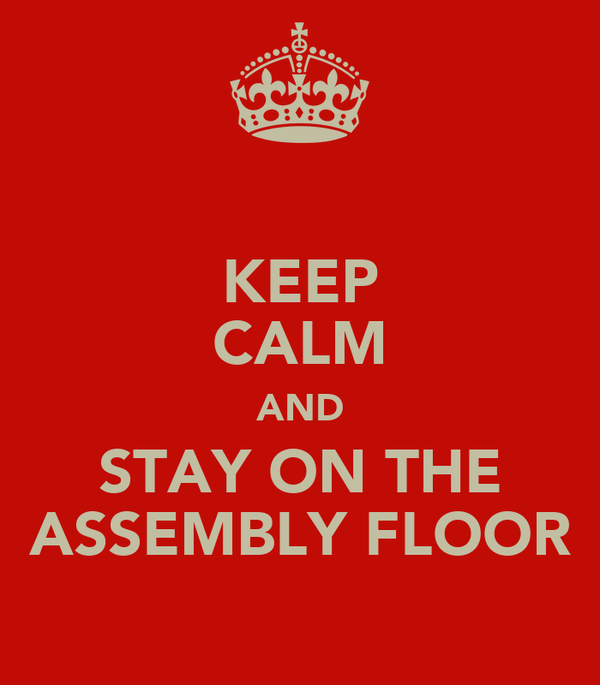 KEEP CALM AND STAY ON THE ASSEMBLY FLOOR