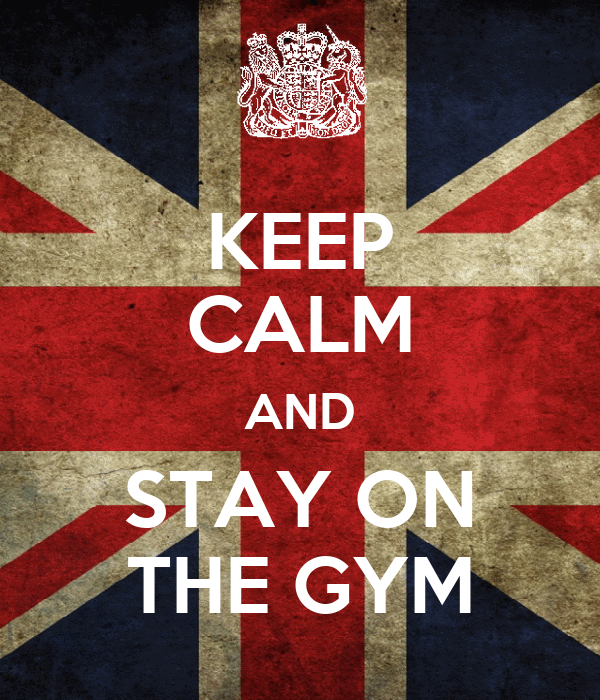 KEEP CALM AND STAY ON THE GYM