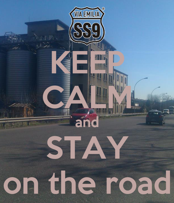 KEEP CALM and STAY on the road