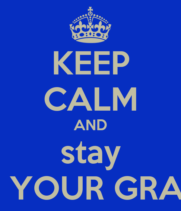 KEEP CALM AND stay ON YOUR GRAND