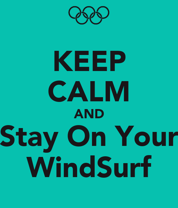KEEP CALM AND Stay On Your WindSurf