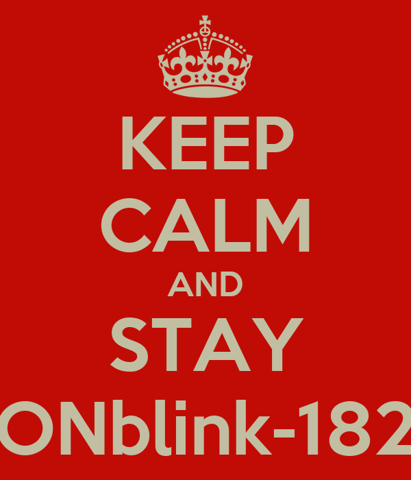 KEEP CALM AND STAY ONblink-182