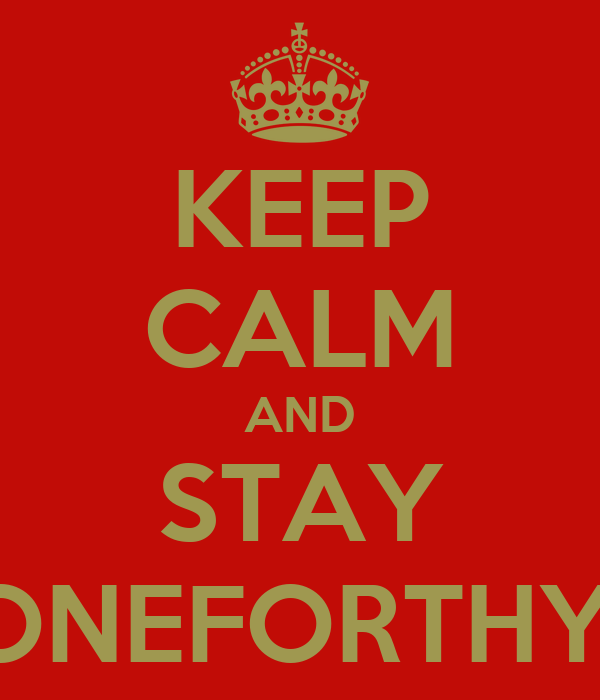 KEEP CALM AND STAY ONEFORTHY