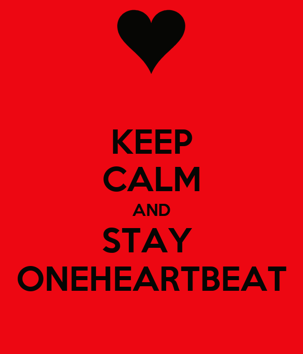 KEEP CALM AND STAY  ONEHEARTBEAT