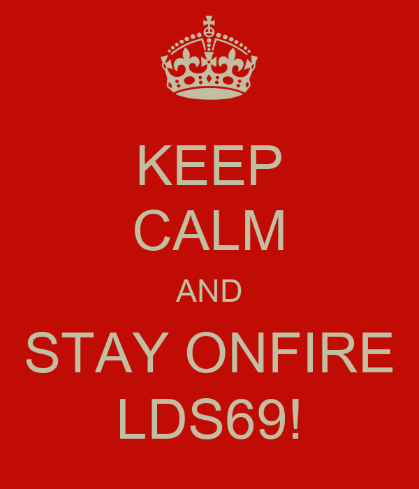KEEP CALM AND STAY ONFIRE LDS69!
