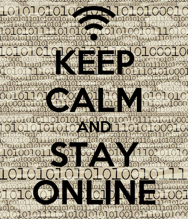 KEEP CALM AND STAY ONLINE