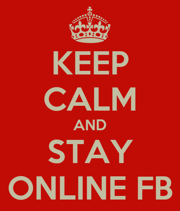 KEEP CALM AND STAY ONLINE FB