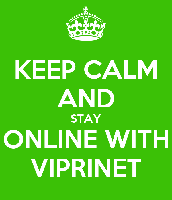 KEEP CALM AND STAY ONLINE WITH VIPRINET