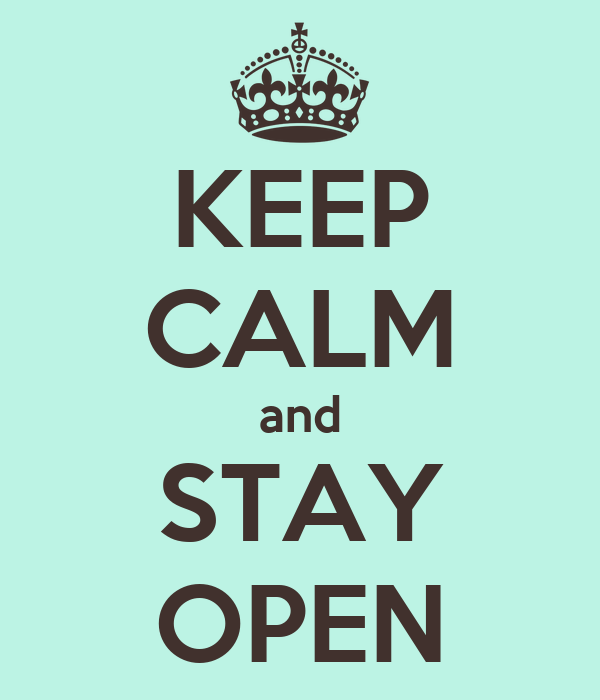 KEEP CALM and STAY OPEN