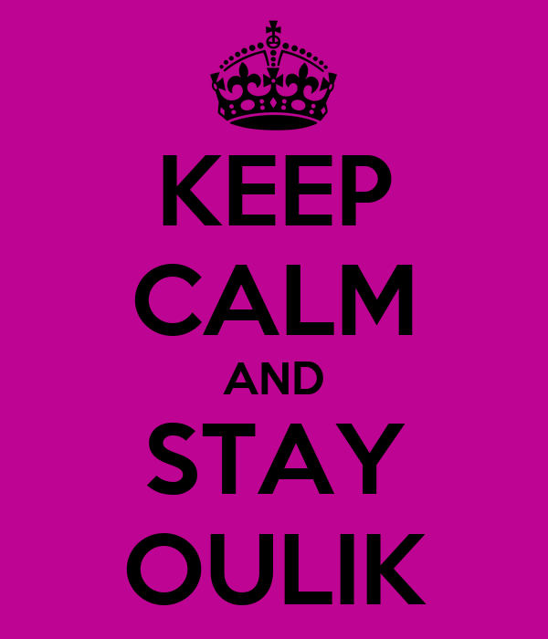 KEEP CALM AND STAY OULIK