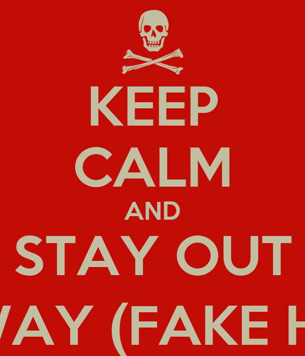 KEEP CALM AND STAY OUT MY WAY (FAKE HOES)