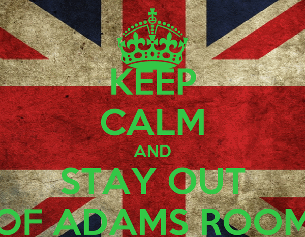 KEEP CALM AND STAY OUT OF ADAMS ROOM
