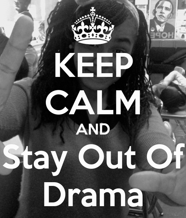 KEEP CALM AND Stay Out Of Drama
