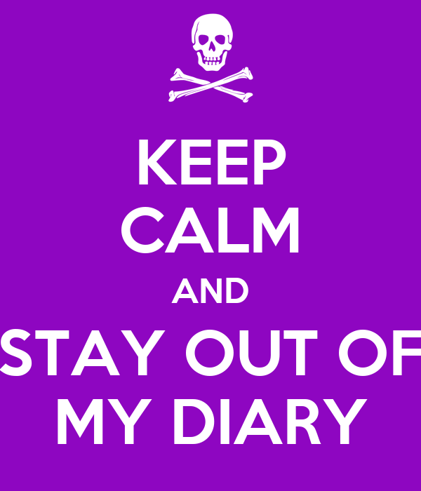KEEP CALM AND STAY OUT OF MY DIARY