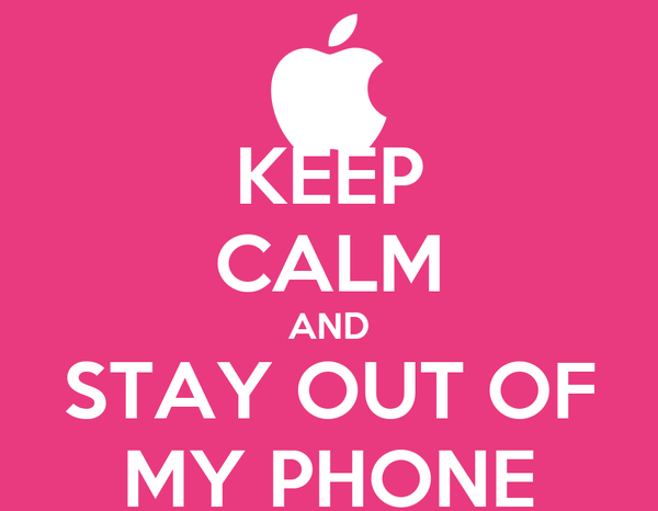 KEEP CALM AND STAY OUT OF MY PHONE