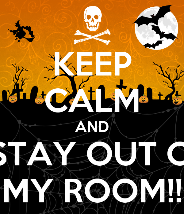 KEEP CALM AND !!STAY OUT OF MY ROOM!!