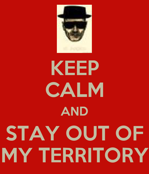 KEEP CALM AND STAY OUT OF MY TERRITORY