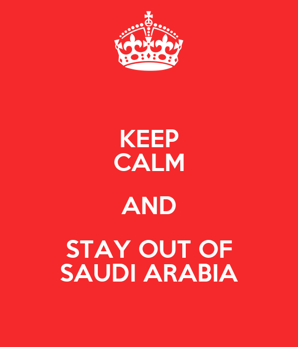 KEEP CALM AND STAY OUT OF SAUDI ARABIA