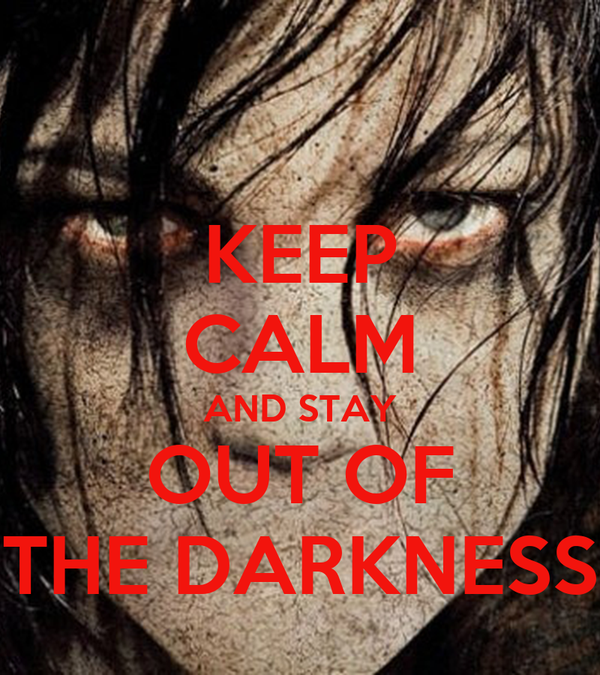 KEEP CALM AND STAY OUT OF THE DARKNESS