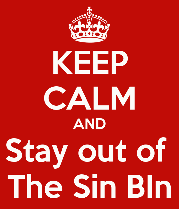 KEEP CALM AND Stay out of  The Sin BIn
