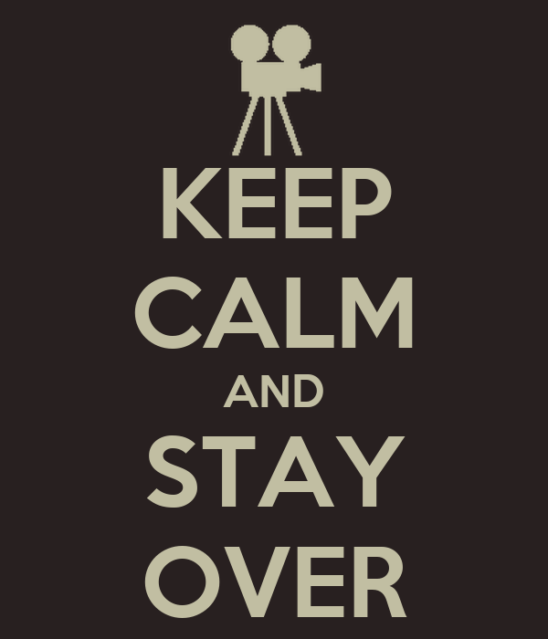 KEEP CALM AND STAY OVER