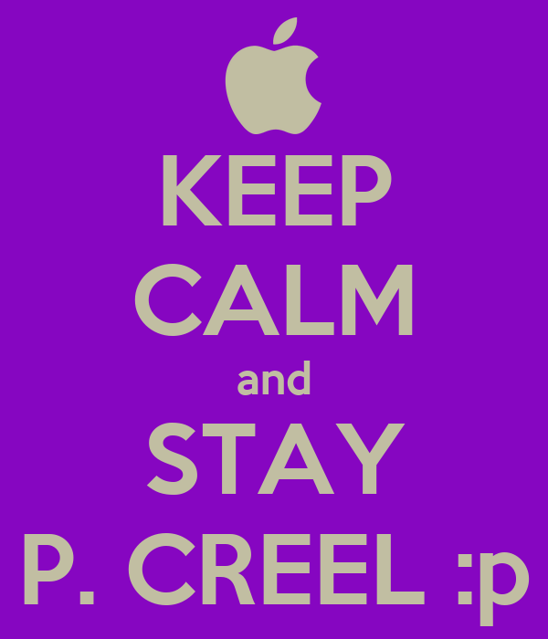 KEEP CALM and STAY P. CREEL :p