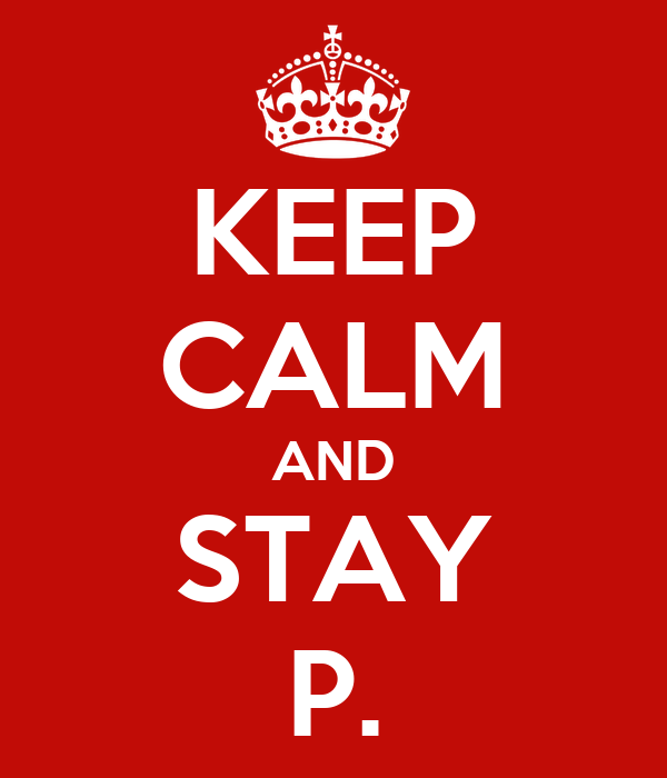 KEEP CALM AND STAY P.