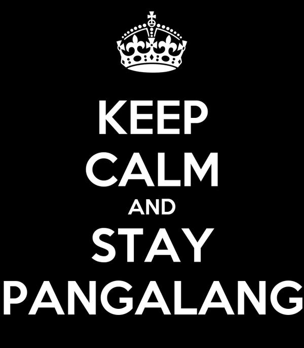 KEEP CALM AND STAY PANGALANG