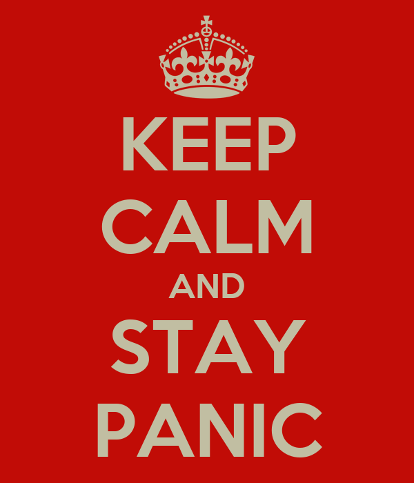 KEEP CALM AND STAY PANIC
