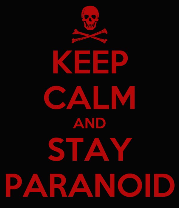 KEEP CALM AND STAY PARANOID