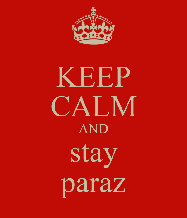 KEEP CALM AND stay paraz
