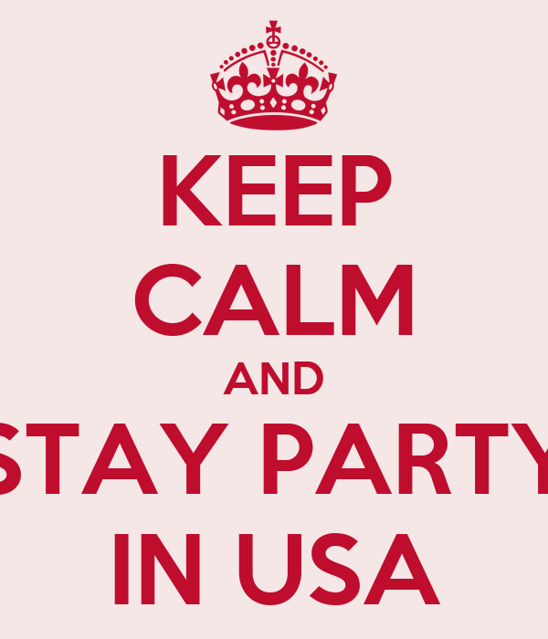 KEEP CALM AND STAY PARTY IN USA