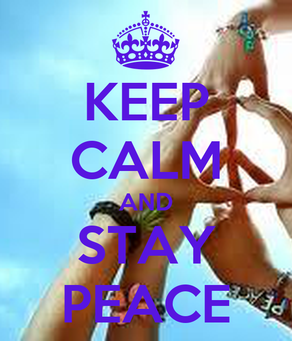 KEEP CALM AND STAY PEACE
