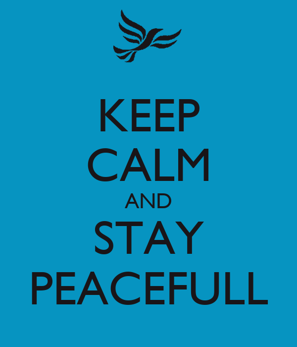 KEEP CALM AND STAY PEACEFULL