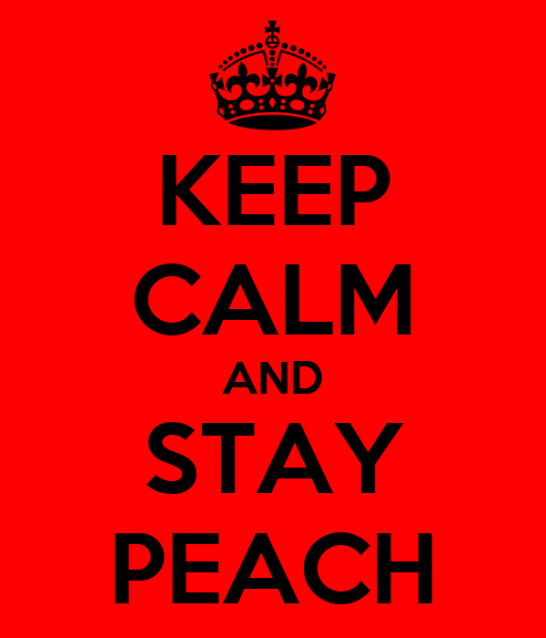 KEEP CALM AND STAY PEACH