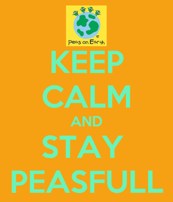 KEEP CALM AND STAY  PEASFULL