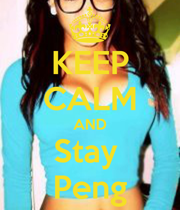 KEEP CALM AND Stay  Peng