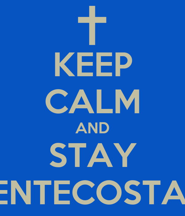 KEEP CALM AND STAY PENTECOSTAL
