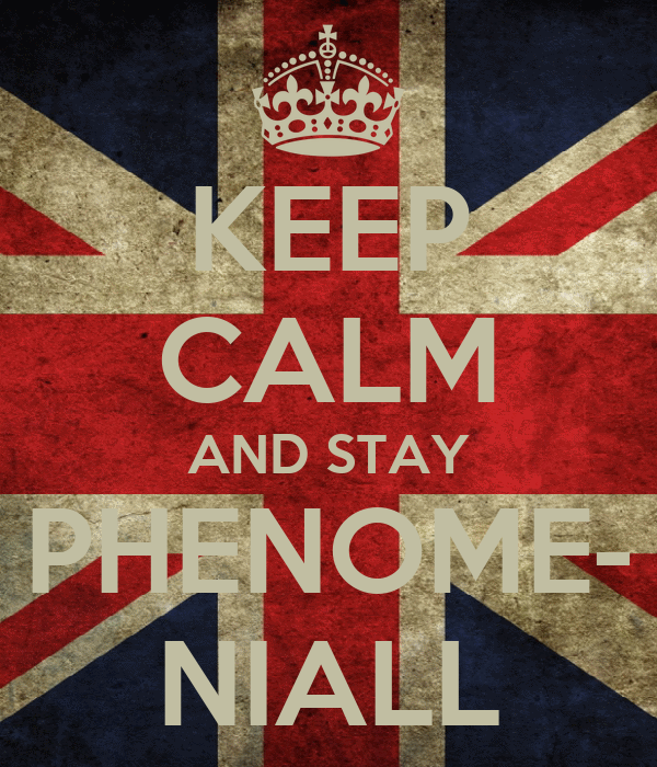 KEEP CALM AND STAY PHENOME- NIALL