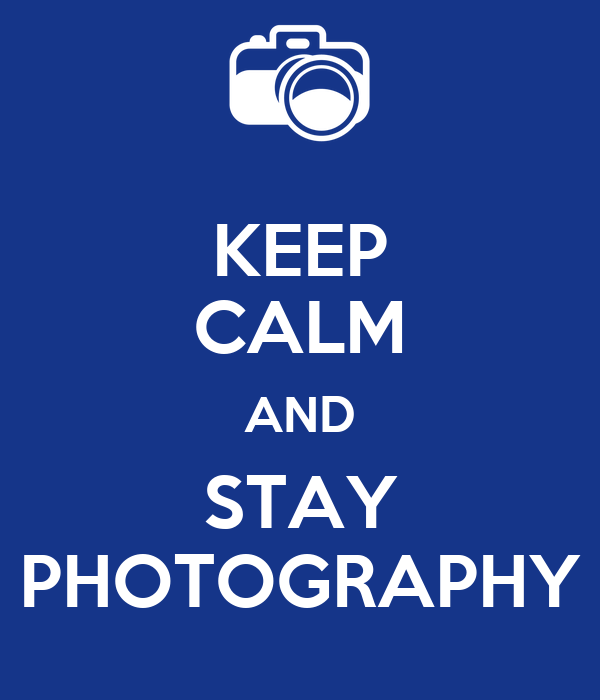 KEEP CALM AND STAY PHOTOGRAPHY