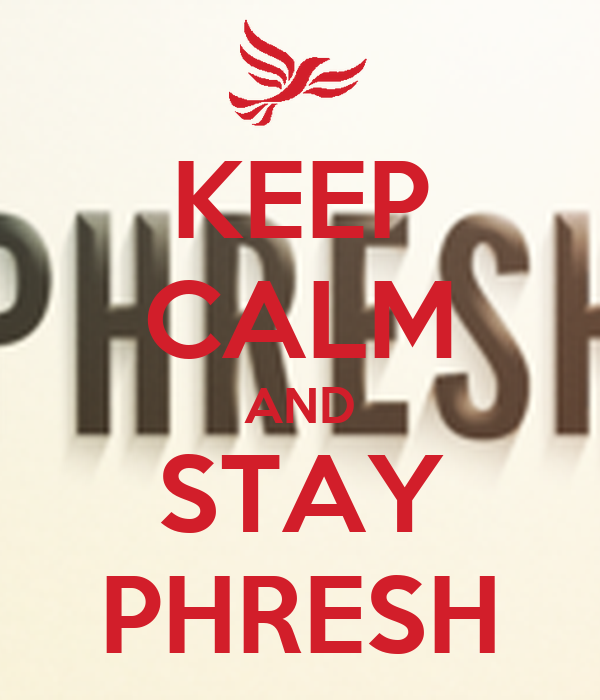 KEEP CALM AND STAY PHRESH