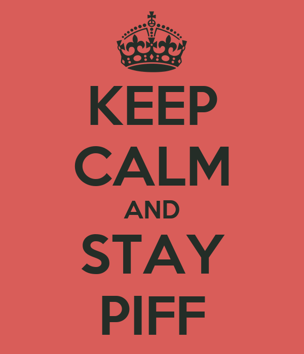 KEEP CALM AND STAY PIFF